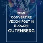 Come convertire vecchi post in blocchi Gutenberg